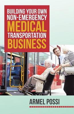 Building Your Own Non-Emergency Medical Transportation Business (Paperback)