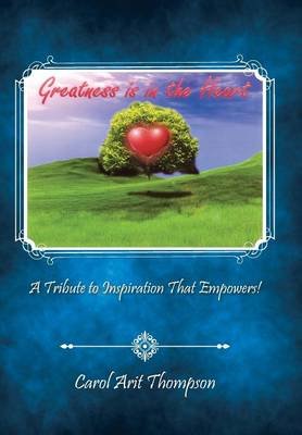 Greatness Is in the Heart: A Tribute to Inspiration That Empowers! (Hardback)