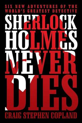 Sherlock Holmes Never Dies: Six New Adventures of the World's Greatest Detective (Paperback)