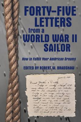 Forty-Five Letters from a World War II Sailor: How to Fulfill Your American Dreams (Paperback)