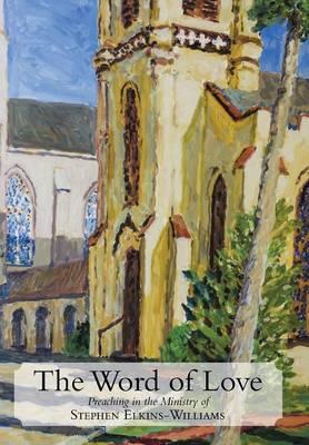 The Word of Love: Preaching in the Ministry of Stephen Elkins-Williams (Hardback)