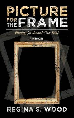 Picture for the Frame: Finding Joy Through Our Trials (Paperback)