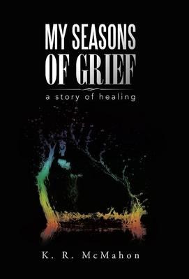 My Seasons of Grief: A Story of Healing (Hardback)
