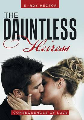 The Dauntless Heiress: Consequences of Love (Hardback)