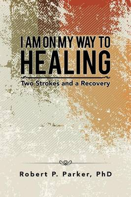 I Am on My Way to Healing: Two Strokes and a Recovery (Paperback)