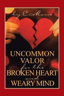 Uncommon Valor for the Broken Heart and Weary Mind (Paperback)