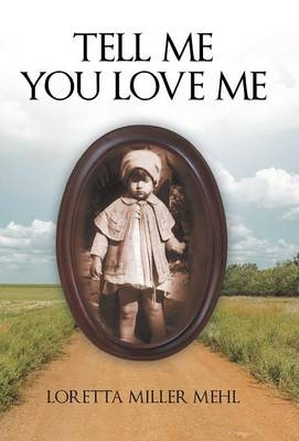 Tell Me You Love Me: A Sharecropper's Daughter Tells Her Story (Hardback)