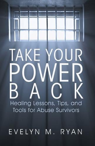 Take Your Power Back: Healing Lessons, Tips, and Tools for Abuse Survivors (Paperback)