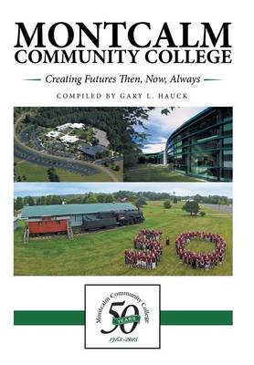 Montcalm Community College: Creating Futures Then, Now, Always (Hardback)