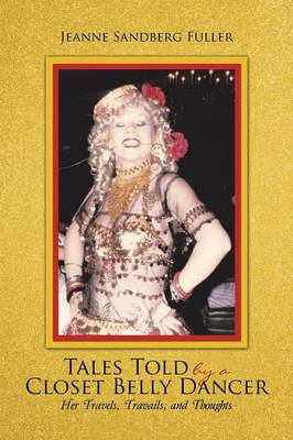 Tales Told by a Closet Belly Dancer: Her Travels, Travails, and Thoughts (Paperback)