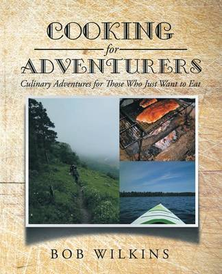 Cooking for Adventurers: Culinary Adventures for Those Who Just Want to Eat (Paperback)