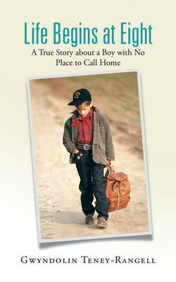 Life Begins at Eight: A True Story about a Boy with No Place to Call Home (Paperback)