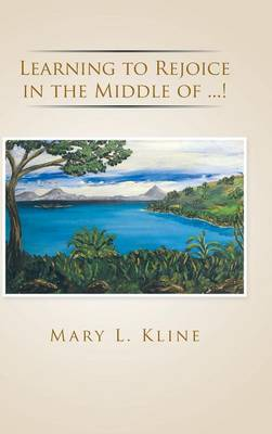 Learning to Rejoice in the Middle of ...! (Hardback)