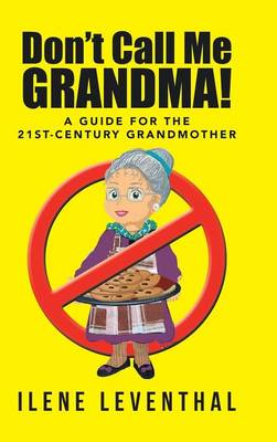 Don't Call Me Grandma!: A Guide for the 21st-Century Grandmother (Hardback)