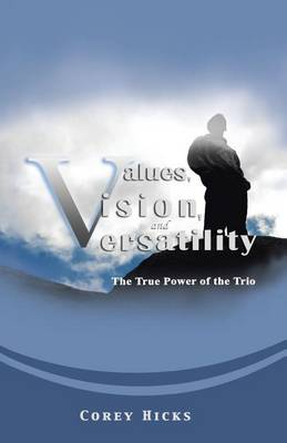 Values, Vision, and Versatility: The True Power of the Trio (Paperback)