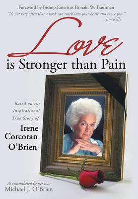 Love Is Stronger Than Pain: Based on the Inspirational True Story of Irene Corcoran O'Brien as Remembered by Her Son Michael J. O'Brien (Hardback)
