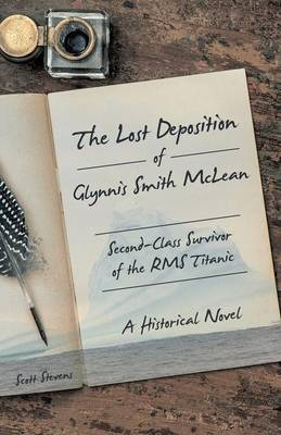 The Lost Deposition of Glynnis Smith McLean, Second-Class Survivor of the RMS Titanic: A Historical Novel (Paperback)