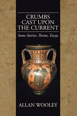 Crumbs Cast Upon the Current: Some Stories, Poems, Essays (Paperback)
