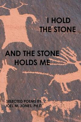 I Hold the Stone and the Stone Holds Me: Selected Poems (Paperback)