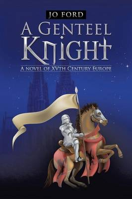 A Genteel Knight: A Novel of Xvth Century Europe (Paperback)