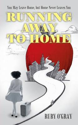 Running Away to Home: You May Leave Home, But Home Never Leaves You (Paperback)