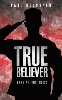 True Believer: Rape at Fort Bliss (Paperback)