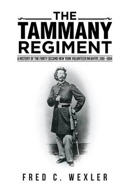 The Tammany Regiment: A History of the Forty-Second New York Volunteer Infantry, 1861-1864 (Hardback)