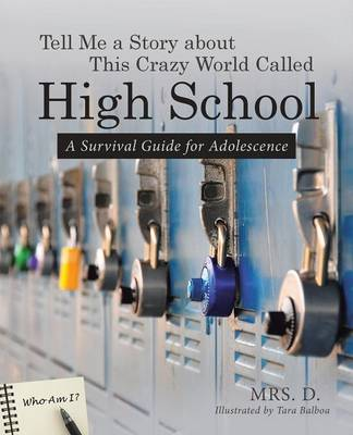 Tell Me a Story about This Crazy World Called High School: A Survival Guide for Adolescence (Paperback)