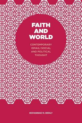 Faith and World: Contemporary Ismaili Social and Political Thought (Paperback)