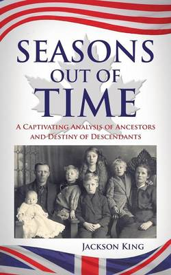 Seasons Out of Time: A Captivating Analysis of Ancestors and Destiny of Descendants (Paperback)