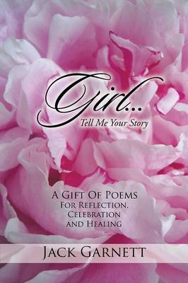 Girl...Tell Me Your Story: A Gift of Poems for Reflection, Celebration and Healing (Paperback)