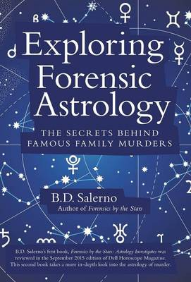 Exploring Forensic Astrology: The Secrets Behind Famous Family Murders (Hardback)