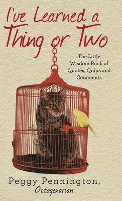 I've Learned a Thing or Two: The Little Wisdom Book of Quotes, Quips, and Comments (Hardback)