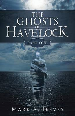 The Ghosts of Havelock: Part One (Paperback)