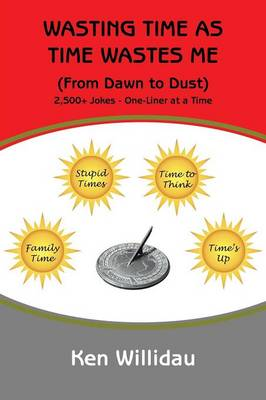 Wasting Time as Time Wastes Me: (From Dawn to Dust) (Paperback)