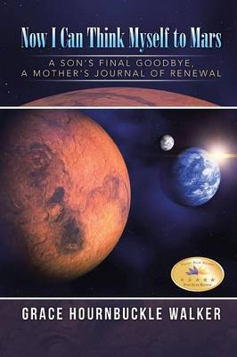 Now I Can Think Myself to Mars: A Son's Final Goodbye a Mother's Journal of Renewal (Paperback)