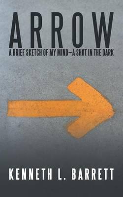 A R R O W: A Brief Sketch of My Mind-A Shot in the Dark (Paperback)