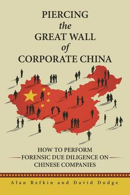 Piercing the Great Wall of Corporate China: How to Perform Forensic Due Diligence on Chinese Companies (Paperback)