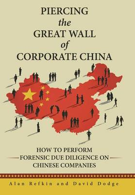 Piercing the Great Wall of Corporate China: How to Perform Forensic Due Diligence on Chinese Companies (Hardback)