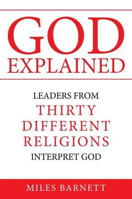 God Explained: Leaders from Thirty Different Religions Interpret God (Paperback)