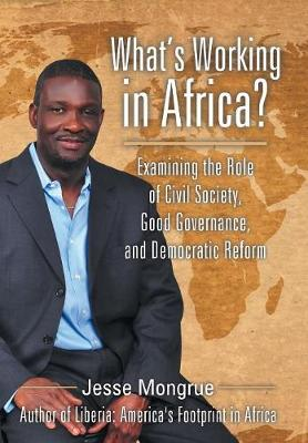 What's Working in Africa?: Examining the Role of Civil Society, Good Governance, and Democratic Reform (Hardback)