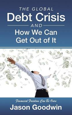 The Global Debt Crisis and How We Can Get Out of It (Paperback)