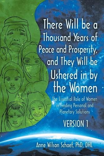 There Will Be a Thousand Years of Peace and Prosperity, and They Will Be Ushered in by the Women - Version 1 & Version 2: The Essential Role of Women in Finding Personal and Planetary Solutions (Paperback)