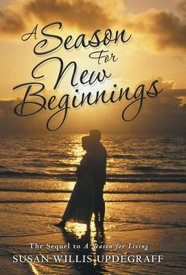 A Season for New Beginnings: The Sequel to a Season for Living (Hardback)