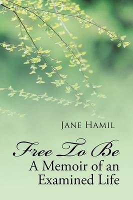 Free to Be - A Memoir of an Examined Life (Paperback)