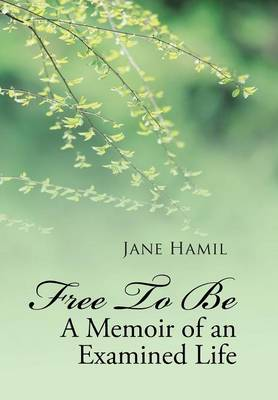 Free to Be - A Memoir of an Examined Life (Hardback)