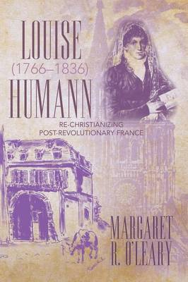 Louise Humann (1766-1836): Re-Christianizing Post-Revolutionary France (Paperback)