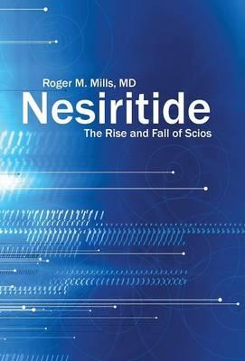 Nesiritide: The Rise and Fall of Scios (Hardback)