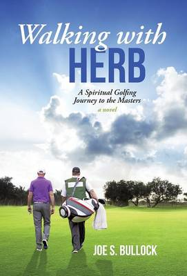 Walking with Herb: A Spiritual Golfing Journey to the Masters (Hardback)