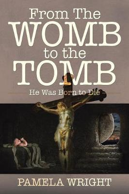 From the Womb to the Tomb: He Was Born to Die (Paperback)
